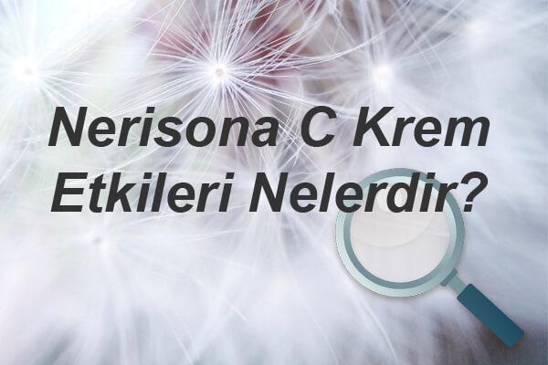 Nerisona C Krem Etkileri Nelerdir?